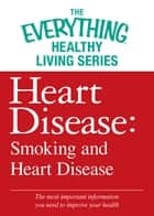 Heart Disease: Smoking and Heart Disease ebook by Adams Media