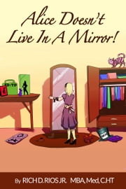 Alice Doesn't Live in the Mirror ebook by Richard D. Rios, Jr., Miyoko Agesawa,...