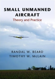 Small Unmanned Aircraft - Theory and Practice ebook by Randal W. Beard,Timothy W. McLain