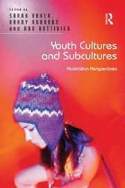 Youth Cultures and Subcultures - Australian Perspectives ebook by Sarah Baker,Brady Robards