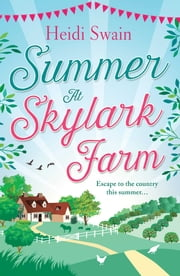 Summer at Skylark Farm - The perfect summer escape to the country ebook by Heidi Swain