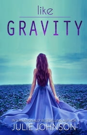 Like Gravity ebook by Julie Johnson