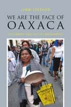 We Are the Face of Oaxaca ebook by Lynn Stephen