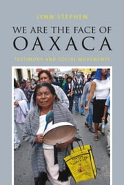 We Are the Face of Oaxaca - Testimony and Social Movements ebook by Lynn Stephen