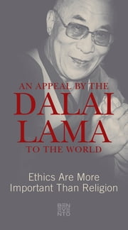 An Appeal by the Dalai Lama to the World - Ethics Are More Important Than Religion ebook by Dalai Lama