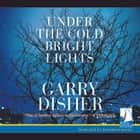 Under the Cold Bright Lights audiobook by Garry Disher