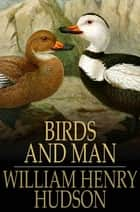 Birds and Man ebook by William Henry Hudson
