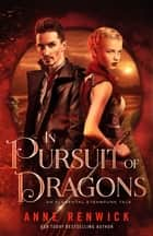 In Pursuit of Dragons - An Elemental Steampunk Tale ebook by Anne Renwick