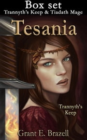 Tesania complete series Box set: Trannyth's Keep, Tiadath Mage ebook by Grant E Brazell