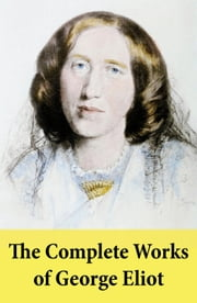 The Complete Works of George Eliot ebook by George  Eliot