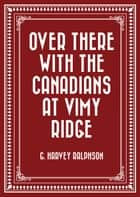 Over There with the Canadians at Vimy Ridge ebook by G. Harvey Ralphson
