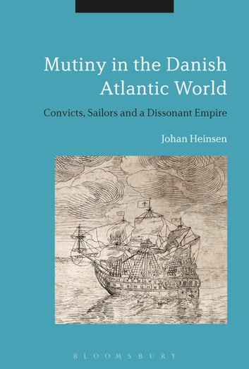Mutiny in the Danish Atlantic World - Convicts, Sailors and a Dissonant Empire ebook by Johan Lund Heinsen