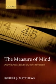 The Measure of Mind - Propositional Attitudes and their Attribution ebook by Robert J. Matthews