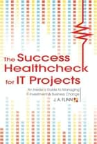 The Success Healthcheck for IT Projects ebook by J. A. Flinn
