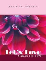Let's Love - Always the Love ebook by Padre St. Germain