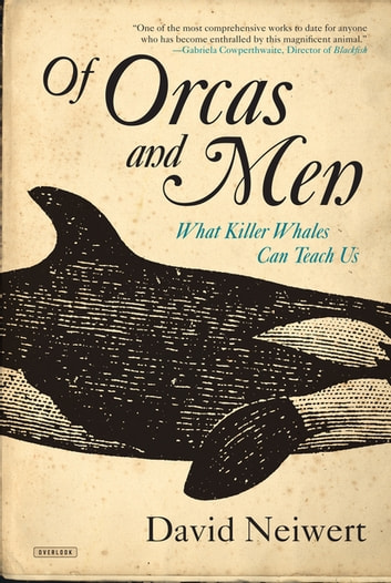 Of Orcas and Men: What Killer Whales Can Teach Us ebook by David Neiwert