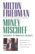 Money Mischief - Episodes in Monetary History ebook by Milton Friedman