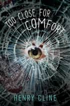 Too Close for Comfort ebook by Henry Cline