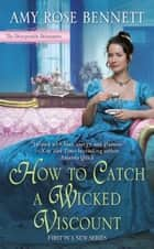 How to Catch a Wicked Viscount ebook by Amy Rose Bennett