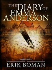 "The Diary of Emma Anderson: From ""Short Cuts"", a short story collection ebook by Erik Boman"