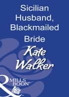 Sicilian Husband, Blackmailed Bride (Mills & Boon Modern) ekitaplar by Kate Walker