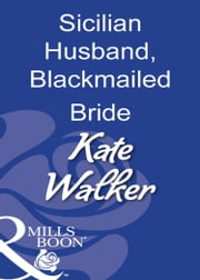 Sicilian Husband, Blackmailed Bride (Mills & Boon Modern) ebook by Kate Walker