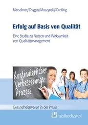 Erfolg auf Basis von Qualität - Eine Studie zu Nutzen und Wirksamkeit von Qualitätsmanagement ebook by Christian Marschner,Julia Osygus,Verena Muszynski,Michael Greiling