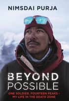 Beyond Possible - The man and the mindset that summitted K2 in winter ebook by Nimsdai Purja