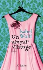 Un amour vintage ebook by Isabel Wolff