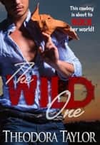 The Wild One ebook by Theodora Taylor