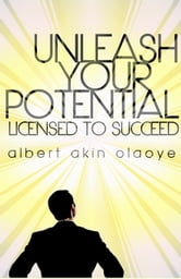 Unleash Your Potential: Licensed To Succeed ebook by Albert Olaoye