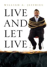 Live and Let Live ebook by William A. Jeffries