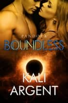 Boundless - Pandora, #2 ebook by Kali Argent