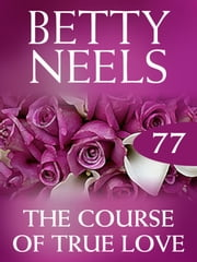The Course Of True Love (Betty Neels Collection) 電子書 by Betty Neels