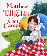 Matthew and Tall Rabbit Go Camping ebook by Susan Meyer,Amy Huntington