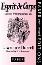 Esprit de Corps - Sketches from Diplomatic Life ebook by Lawrence Durrell