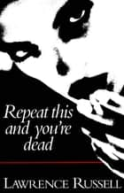 Repeat This and You're Dead ebook by Lawrence Russell