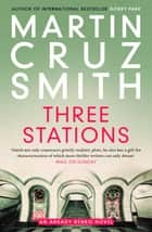 Three Stations ebook by Martin Cruz Smith