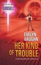 Her Kind Of Trouble (Mills & Boon Silhouette) ebook by Evelyn Vaughn