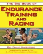 The Big Book of Endurance Training and Racing ebook by Philip Maffetone,Mark Allen