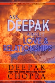 Ask Deepak About Love and Relationships ebook by Deepak Chopra