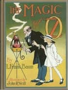 The Magic of Oz, Thirteenth of the Oz Books (Illustrated) eBook by Frank Baum
