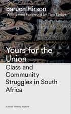 Yours for the Union - Class and Community Struggles in South Africa ebook by Baruch Hirson, Tom Lodge