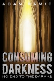 Consuming Darkness - No End to the Dark, #2 ebook by Adan Ramie