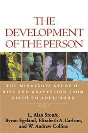 The Development of the Person - The Minnesota Study of Risk and Adaptation from Birth to Adulthood ebook by L. Alan Sroufe, PhD,Byron Egeland, PhD,Elizabeth A. Carlson, PhD,W. Andrew Collins, PhD
