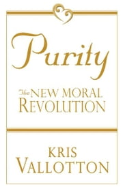 Purity: The New Moral Revolution ebook by Kris Vallotton