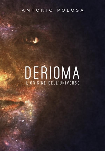 Derioma - L'origine dell'universo ebook by Antonio Polosa