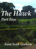 The Hawk: Part Five ebook by Anna Scott Graham