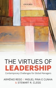 The Virtues of Leadership: Contemporary Challenges for Global Managers ebook by Miguel Pina e Cunha,Stewart R. Clegg,Arménio Rego