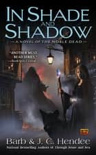 In Shade and Shadow - A Novel of the Noble Dead ebook by Barb Hendee, J.C. Hendee